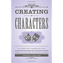 Creating Characters: The Complete Guide to Populating Your Fiction; Foreword by Steven James (Writers Digest) by Steven James (Foreword), The Editors of Writer's Digest (28-Nov-2014) Paperback
