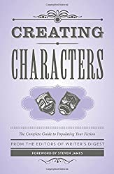 Creating Characters: The Complete Guide to Populating Your Fiction (Creative Writing Essentials) by Writer's Digest Editors (2014-11-01)