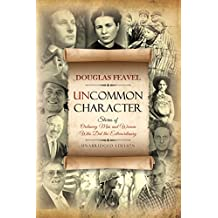 Uncommon Character: Stories of Ordinary Men and Women Who Have Done the Extraordinary (English Edition)