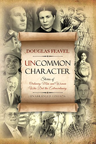 Uncommon Character: Stories of Ordinary Men and Women Who Have Done the Extraordinary (English Edition) por Douglas Feavel