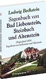 Sagenbuch von Bad Liebenstein, Steinbach und Altenstein: Originaltitel 1838: Sagenkreis von Liebenstein und Altenstein - Bechstein Ludwig