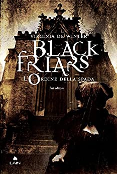 Black Friars 1. L'ordine della spada di [de Winter, Virginia]