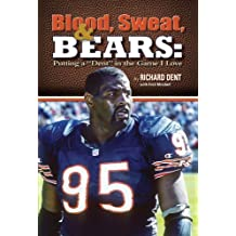 Blood, Sweat, & Bears: Putting a Dent in the Game I Love by Richard Dent, (with) Fred Mitchell (2012) Hardcover
