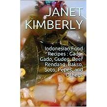 Indonesian Food Recipes : Gado-Gado, Gudeg, Beef Rendang, Bakso, Soto, Pepes, and Others. (English Edition)