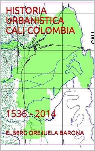 HISTORIA URBANISTICA CALI COLOMBIA: 1536 - 2014 por ELBERG OREJUELA BARONA