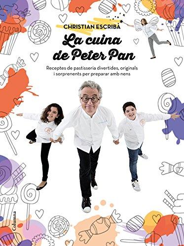 La cuina de Peter Pan: Receptes de pastisseria per a nens. Sorprèn, emociona i crea moments únics (NO FICCIÓ COLUMNA) por Christian Escribà Tholoniat
