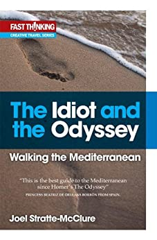 The Idiot and the Odyssey: Walking the Mediterranean (English Edition) von [Stratte-McClure, Joel]