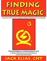 Finding True Magic: Transpersonal Hypnotherapy / NLP by Jack Elias (1997-07-02)