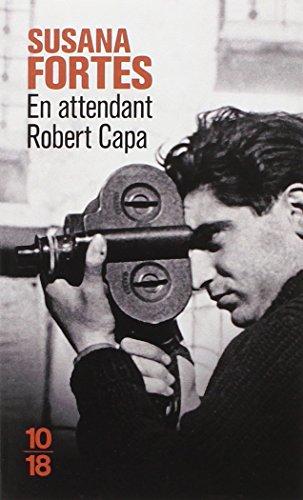 En attendant Robert Capa / Susana Fortes ; traduit de l'espagnol par Julie Marcot.- Paris : 10-18 , DL 2012 (72-La Flèche : Impr. CPI Brodard & Taupin)