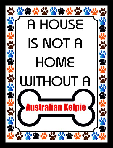 10535 A house is not a home without a Australian kelpie breed retro shabby chic vintage style framed print vintage style picture wall plaque sign (A5)