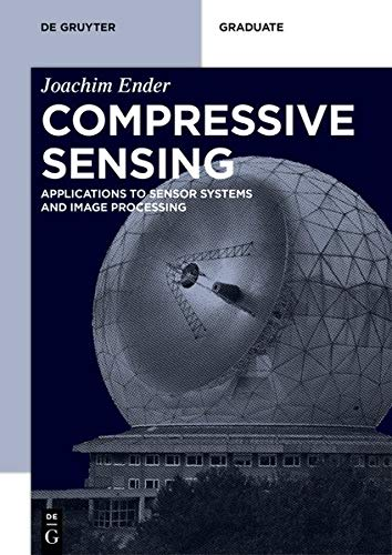 Compressive Sensing: Applications to Sensor Systems and Image Processing (De Gruyter Textbook)