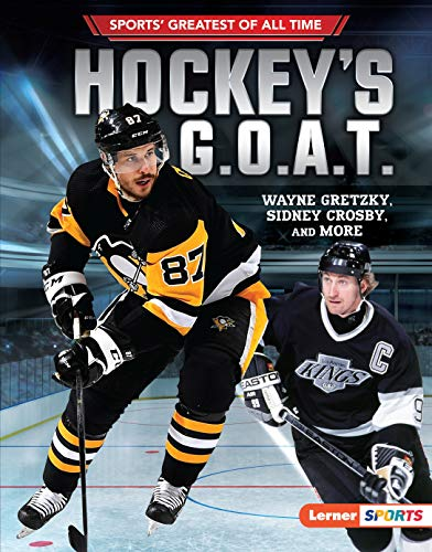 Hockey's G.O.A.T.: Wayne Gretzky, Sidney Crosby, and More (Sports Greatest of All Time Lerner Sports)