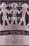 Everyday Victim Blaming: Challenging the Portrayal of Domestic and Sexual Violence and Abuse in the Media