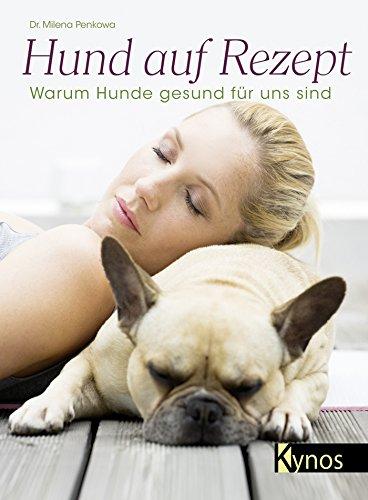 Hund auf Rezept: Warum Hunde gesund für uns sind (German Edition)