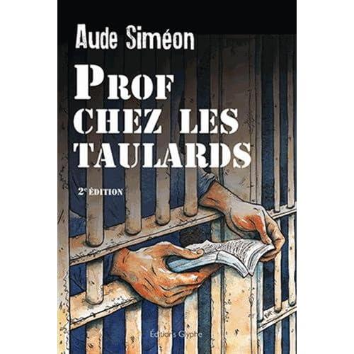 Prof Chez les Taulards. Deuxième édition revue et augmentee