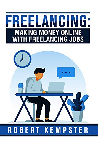 Freelancing: Making Money Online With Freelancing Jobs: How To Suceed with Freeelancing (English Edition)