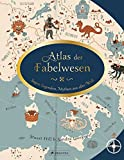 Atlas der Fabelwesen: Sagen, Legenden, Mythen aus aller Welt - Sandra Lawrence