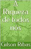 A Riqueza de todos nós (Portuguese Edition)