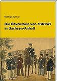 Die Revolution von 1848/49 in Sachsen-Anhalt