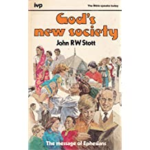 God's New Society: Message of Ephesians (The Bible speaks today)