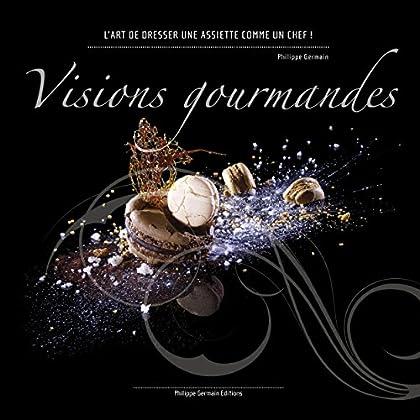 Visions Gourmandes - Fr: L'art de dresser et présenter une assiette comme un Chef de la gastronomie