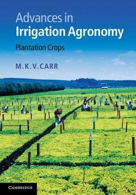 [(Advances in Irrigation Agronomy: Plantation Crops)] [Author: M. K. V. Carr] published on (May, 2012)