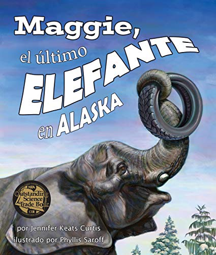 Maggie, El Ultimo Elefante En Alaska[Maggie: Alaska's Last Elephant] (Arbordale Collection) por Jennifer Keats Curtis