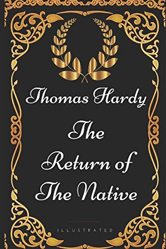 The Return of the Native: By Thomas Hardy - Illustrated