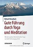 Gute Führung durch Yoga und Meditation: Mit der uralten Weisheitslehre