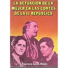 LA ACTUACION DE LA MUJER EN LAS CORTES DE LA II REPUBLICA.