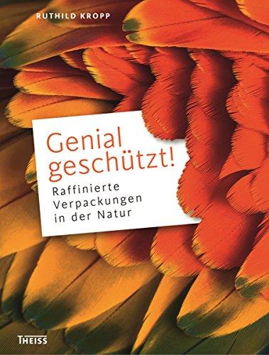 Genial geschützt!: Raffinierte Verpackungen in der Natur
