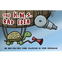 The H.M.S. Bad Idea: An Anti-Self-Help Comic Collection