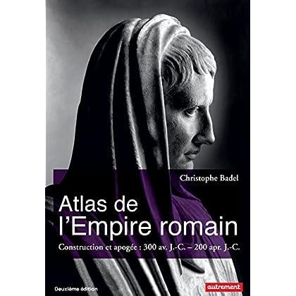 Atlas de l'Empire romain. Construction et apogée (300 av. J.-C. – 200 apr. J.-C.) (Atlas/Mémoires)