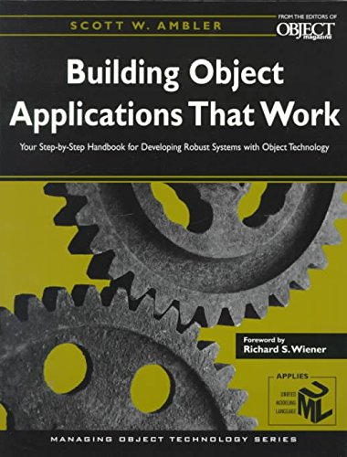 [(Building Object Applications that Work : Your Step-by-Step Handbook for Developing Robust Systems with Object Technology)] [By (author) Scott W. Ambler] published on (July, 2015)