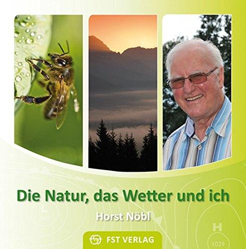 Die Natur, das Wetter und ich: Erlebnisse - Erfahrungen - Aufzeichnungen - Forschungen (Wetter-aufzeichnungen)