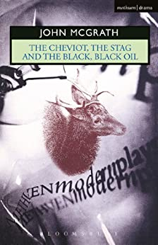 The Cheviot, the Stag and the Black, Black Oil (Modern Plays) by [McGrath, John]