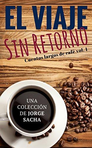 El viaje sin retorno (Cuentos largos de café nº 1)