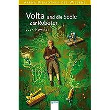 Volta und die Seele der Roboter (Arena Bibliothek des Wissens - Lebendige Biographien)