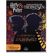 Harry Potter & Phantastische Tierwesen: Das große Buch der Zauberwelt: mit Inhalten aus dem neuen Kinofilm Phantastische Tierwesen: Grindelwalds Verbrechen