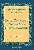Di un Commento Nuovo Alla Divina Commedia (Classic Reprint)