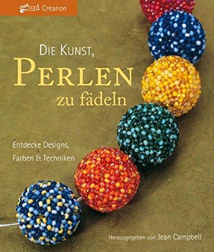 Die Kunst, Perlen zu fädeln: Entdecke Designs, Farben & Techniken (Kunst, Technik, Bücher)