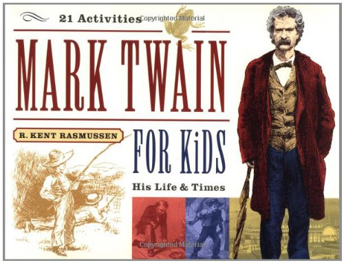 Mark Twain for Kids: His Life & Times, 21 Activities: His Life and Times, 21 Activities
