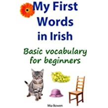 My First Words in Irish: Basic vocabulary for beginners (Learn Irish Book 1) (Irish Edition)
