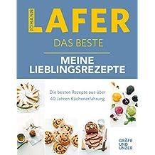 Johann Lafer - Das Beste: Meine Lieblingsrezepte: Die besten Rezepte aus über 40 Jahren Küchenpraxis (Gräfe und Unzer Einzeltitel)