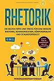 Rhetorik: Die besten Tipps & Tricks für eine bessere Rhetorik, Kommunikation, Körpersprache und Schlagfertigkeit - BONUS: ... Selbstbewusstsein & Ausstrahlung (auch für Anfänger geeignet)