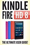 KINDLE FIRE HD 8: The Ultimate User Guide (English Edition)
