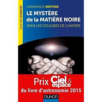 Le mystère de la matière noire: Prix Ciel & Espace du livre d'astronomie 2015