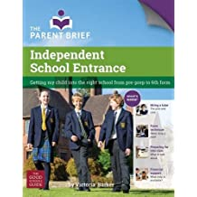 Independent School Entrance: Getting My Child into the Right School from Pre-Prep to 6th Form