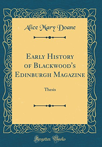 Early History of Blackwood's Edinburgh Magazine: Thesis (Classic Reprint)