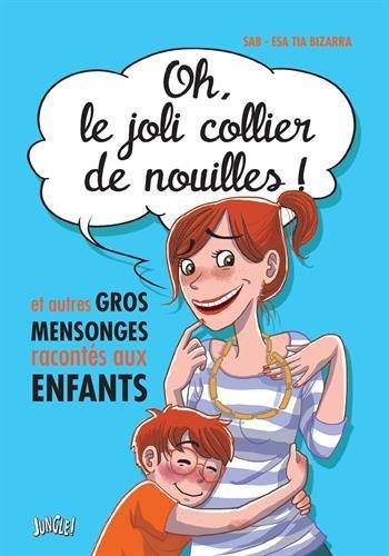 Oh le joli collier de nouilles ! : Et autres gros mensonges racontés aux enfants par Sab